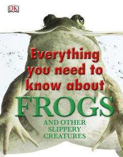 Cover for Everything You Need to Know About Frogs and Other Slippery Creatures