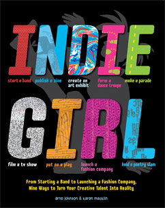 Cover for Indie Girl: From Starting a Band to Launching a Fashion Company, Nine Ways to Turn Your Creative Tal