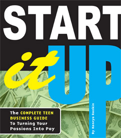 Cover for Start It Up: The Complete Teen Business Guide to Turning Your Passions Into Pay
