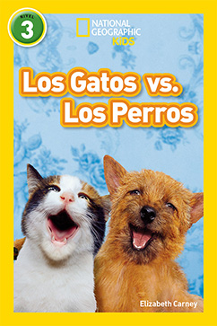 Cover for National Geographic Readers: Los Gatos vs. Los Perros (Cats vs. Dogs)