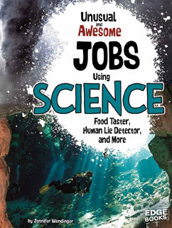 Unusual and Awesome Jobs Using Science:  Food Taster, Human Lie Detector, and More