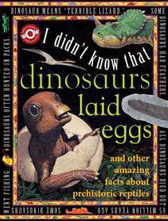 Cover for I Didn't Know That…Dinosaurs Laid Eggs