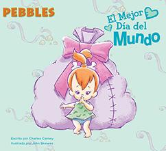 Cover for Pebbles: El Mejor Día del Mundo